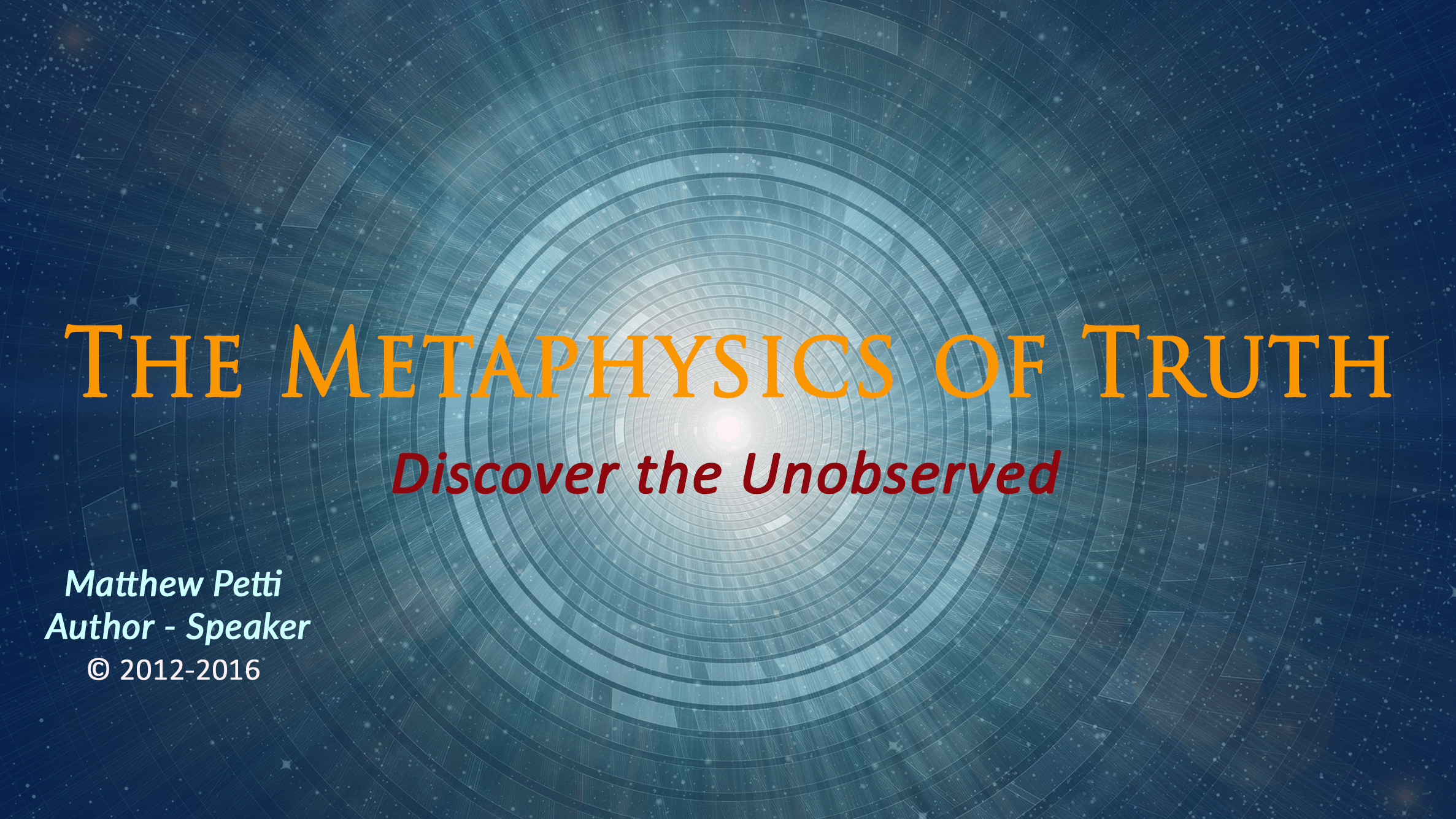 Matthew Petti - The Metaphysics of Truth - Discover what has been hidden in plain sight